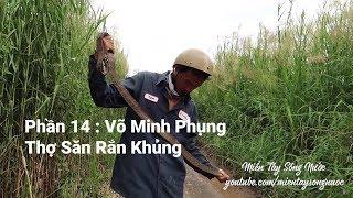 Phần 14 : Võ Minh Phụng Thợ Săn Rắn Khủng