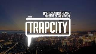 P Reign ft. Drake & Future - DnF (eSenTRIK Remix)