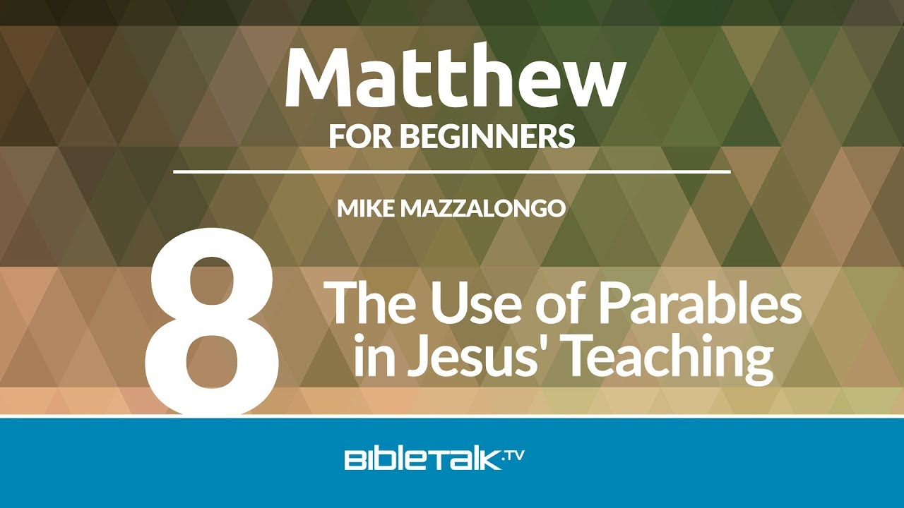 8. The Use of Parables in Jesus' Teaching
