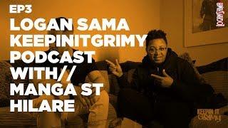 Logan Sama KeepinItGrimy Podcast: Episode 3 MANGA ST HILARE