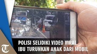 Penelusuran Polisi Mengenai Video Viral Ibu Paksa Turun Anaknya dari Mobil