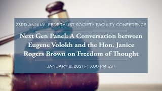 Click to play: Next Gen Panel:  A Conversation between Eugene Volokh and the Hon. Janice Rogers Brown on Freedom of Thought