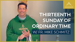 Thirteenth Sunday of Ordinary Time — Mass with Fr. Mike Schmitz