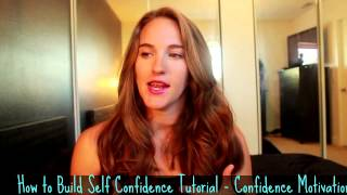 How to Build Self Confidence Tutorial - Confidence Motivation Tips by Tara