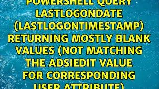 Powershell query lastlogondate (lastlogontimestamp) returning mostly blank values (not matching...