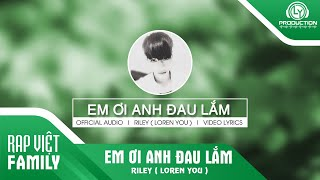Em Ơi Anh Đau Lắm | RILEY ( Loren You ) | Official Video Lyric