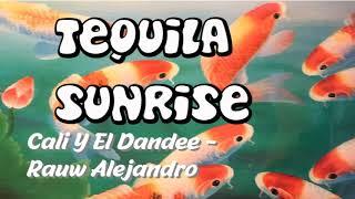 Tequila Sunrise    Cali Y El Dandee, Rauw Alejandro