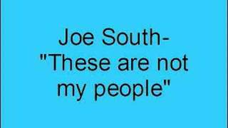 Joe South- These are not my people