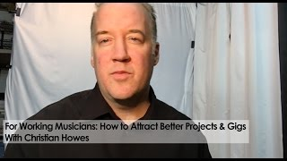 For Working Musicians: How to Attract Better Projects & Gigs