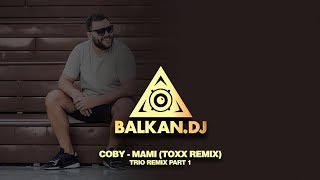 Coby   Mami (DJ ToXx Remix) | TRIO REMIX PART 1