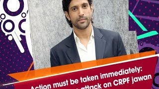 Action must be taken immediately: Farhan Akhtar on attack on CRPF jawan - ANI #News