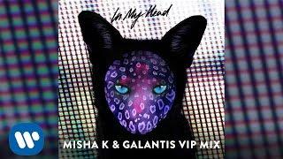 Galantis - In My Head (Misha K & Galantis VIP Remix)