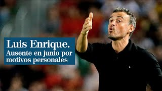 Luis Enrique no dirigirá la selección de fútbol en junio por motivos personales