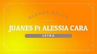 Juanes  Ft Alessia   Querer Mejor Letra