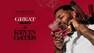 Kevin Gates   Great Man [Official Audio]