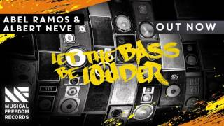 Abel Ramos & Albert Neve - Let The Bass Be Louder [OUT NOW]