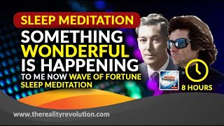 8 Hour Deep Sleep Something Wonderful Is Happening To Me Now Wave Of Fortune Meditation