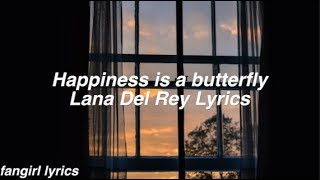 Happiness is a butterfly || Lana Del Rey Lyrics