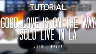 Good Love Is On The Way Solo Live in LA Tutorial Lesson - John Mayer - Thiethie