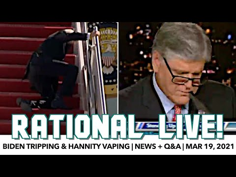 Rational Live! | Biden Trips & Hannity Vapes | News + Q&A | March 19, 2021
