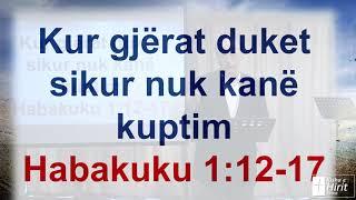 Kur Gjërat Duken Sikur Nuk Kanë Kuptim - Habakuku 1:12-17