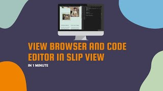 View Browser and Code Editor in Slip View in One Minute