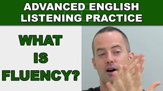 What is Fluency? - How to Speak English Fluently - Advanced English Listening Practice - 50