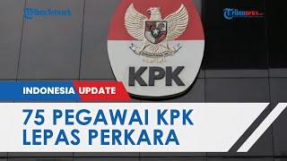 Tak Lolos TWK, 75 Pegawai KPK Diminta Lepas Perkara yang Ditangani, Tugas Diserahkan ke Atasan