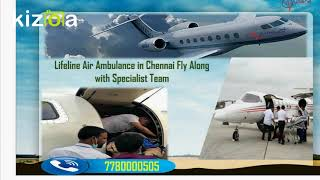 Acquire Recommended Air Ambulance in Chennai Endowing by Lifeline