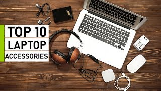 Top 10 Must Have Laptop Accessories & Gadgets In 2020