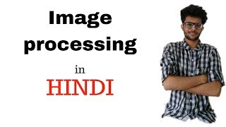 Introduction to image processing in hindi #1  | Image processing Lectures