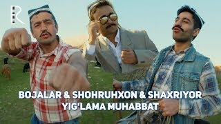 Bojalar & Shohruhxon & Shaxriyor - Yig
