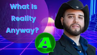 What is reality anyway