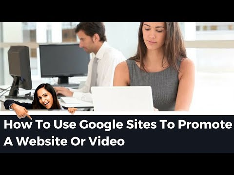 How To Use Google Sites To Promote A Website Or Video