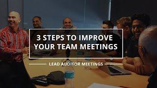 3 WAYS TO IMPROVE YOUR TEAM MEETINGS - Lead Auditor Meetings