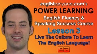 Speak English Fluently - 3 - Learn By Living Culture - English Fluency & Speaking Success Course