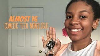 Almost 16 | Comedic Teen Monologue