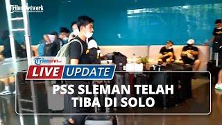 LIVE UPDATE: Semifinalis Piala Menpora 2021, PSS Sleman Sudah Tiba di Solo