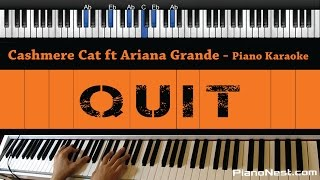 Cashmere Cat - Quit ft Ariana Grande - Piano Karaoke / Sing Along / Cover with Lyrics
