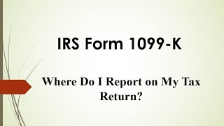 Where Do I Report Form 1099-K on My Tax Return?