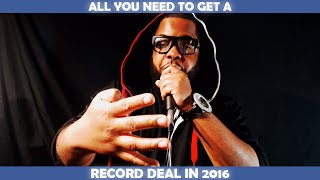 ALL YOU NEED TO GET A RECORD DEAL IN 2016