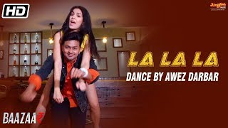 La La La | Dance Video | Neha Kakkar | Bilal Saeed | Baazaar | Awez Darbar | Natasa Stankovic