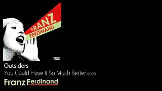 Outsiders - You Could Have It So Much Better [2005] - Franz Ferdinand
