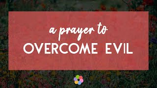 A Prayer to Overcome Evil By Beth Ann Baus