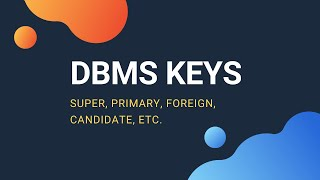 Concept of Keys in DBMS - Super, Primary, Candidate, Foreign Key, etc