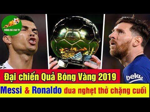 Đại Chiến Quả Bóng Vàng 2019: Messi & Ronaldo Đua Nghẹt Thở Chặng Cuối - BÓNG ĐÁ 24H TV