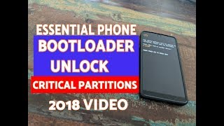 How To : Essential Phone Bootloader Unlock + Critical Partitions (2018 Tutorial)