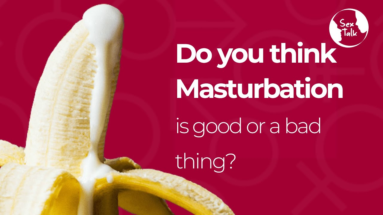 Do you think masturbation is good or bad