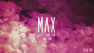 MAX - Lights Down Low feat. TINI (Latin Mix)