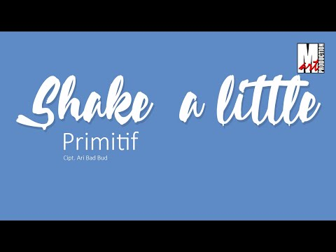 SHAKE A LITTLE - Primitif (Multi-art Production)